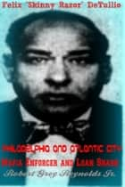 "Felix ""Skinny Razor"" DeTullio Philadelphia and Atlantic City Mafia Enforcer and Loan Shark ebook by Robert Grey Reynolds Jr"
