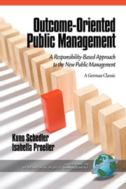 Outcome-Oriented Public Management: A Responsibility-Based Approach to the New Public Management ebook by Schedler, Kuno
