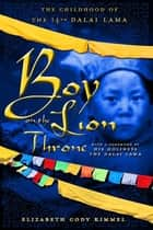 Boy on the Lion Throne - The Childhood of the 14th Dalai Lama ebook by Elizabeth Cody Kimmel