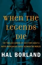 When the Legends Die - The Timeless Coming-of-Age Story about a Native American Boy Caught Between Two Worlds ebook by Hal Borland