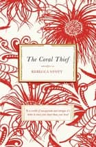 The Coral Thief ebook by Rebecca Stott