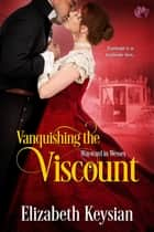 Vanquishing the Viscount ebook by Elizabeth Keysian