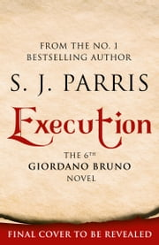 Execution (Giordano Bruno, Book 6) ebook by S. J. Parris