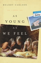 As Young As We Feel - A Novel ebook by Melody Carlson