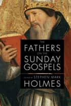 The Fathers on the Sunday Gospels ebook by Holmes