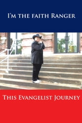 THIS EVANGELIST JOURNEY - I'M THE FAITH RANGER ebook by FORNIELES BOYD RICHBURG
