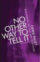 No other way to tell it - Docudrama on film and television (second edition) ebook by Derek Paget