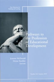 Pathways to the Profession of Educational Development - New Directions for Teaching and Learning, Number 122 ebook by Jeanette McDonald,Denise Stockley