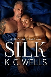 Silk (A Material World #3) ebook by K.C. Wells