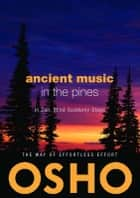 Ancient Music in the Pines ebook by Osho,Osho International Foundation