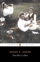 Three Men in a Boat ebook by Jerome K. Jerome, Jeremy Lewis, Jeremy Lewis,...