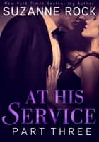 At His Service: Part 3 ebook by Suzanne Rock