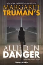 Margaret Truman's Allied in Danger - A Capital Crimes Novel ebook by Margaret Truman, Donald Bain