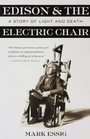 Edison and the Electric Chair - A Story of Light and Death ebook by Mark Essig