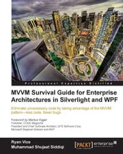 MVVM Survival Guide for Enterprise Architectures in Silverlight and WPF ebook by Ryan Vice