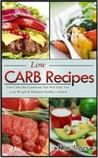 Low Carb Recipes: Low Carb Diet Cookbook That Will Help You Lose Weight & Maintain Healthy Lifestyle ebook by Kim Jones