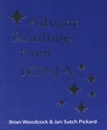 Advent Readings from Iona ebook by Brian & Pickard, Jan Sutch Woodcock