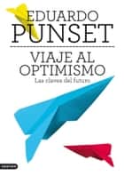 Viaje al optimismo - Las claves del futuro eBook by Eduardo Punset