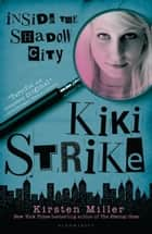 Kiki Strike: Inside the Shadow City ebook by Kirsten Miller