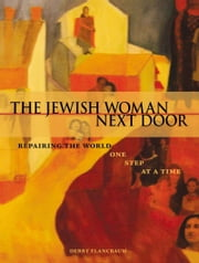 The Jewish Woman Next Door - Repairing the World One Step at a Time ebook by Debby Flancbaum