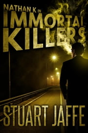 Immortal Killers - Nathan K, #1 ebook by Stuart Jaffe
