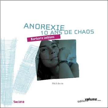 Anorexie : 10 ans de chaos ebook by Barbara Leblanc
