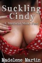 Suckling Cindy - A Medical Milkfest (Lactation Erotica, Breast and Nipple Play, Threesome) ebook by