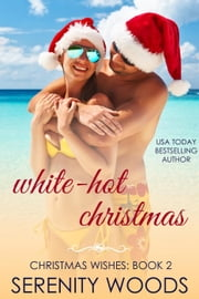 White-Hot Christmas - Christmas Wishes, #2 ebook by Serenity Woods
