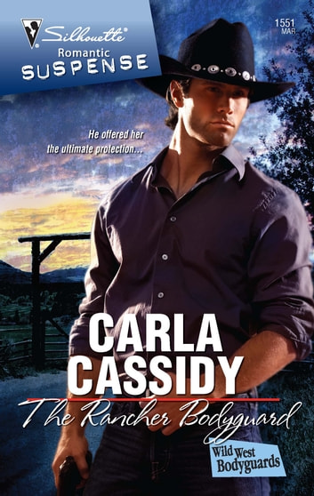 The Rancher Bodyguard - A Protector Hero Romance ebook by Carla Cassidy