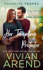 Her Tempting Protector: contains Turn It On / Whiskey Secrets ebook by Vivian Arend, Carrie Ann Ryan
