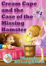 Cream Cape and the Case of the Missing Hamster: #1 ebook by Mandy Broughton,Dee Densmore-D'Amico