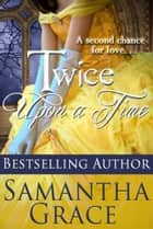 Twice Upon a Time - A Duke of Danby Novella: Halliday Sisters, #1 ekitaplar by Samantha Grace
