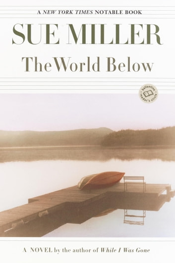 The World Below - A Novel eBook by Sue Miller