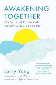 Awakening Together - The Spiritual Practice of Inclusivity and Community ebook by Larry Yang, Jan Willis, Sylvia Boorstein