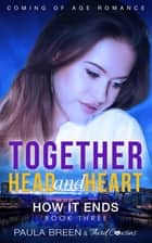 Together Head and Heart - How it Ends (Book 3) Coming of Age Romance ebook by Third Cousins, Paula Breen