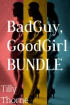 BadGuy, GoodGirl Bundle ebook by Tilly Thorne
