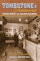 Tombstone's Treasure - Silver Mines and Golden Saloons ebook by Sherry Monahan, Bob Bell