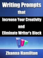 Writing Prompts that Increase Your Creativity and Eliminate Writer's Block ebook by Zhanna Hamilton