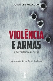 Violência e Armas ebook by Joyce Lee Malcolm