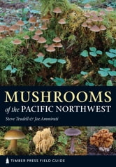 Mushrooms of the Pacific Northwest - Timber Press Field Guide ebook by Joe Ammirati,Steve Trudell