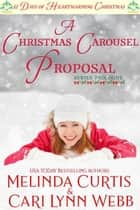 A Christmas Carousel Proposal - 12 Days of Heartwarming Christmas, #0 ebook by Melinda Curtis, Cari Lynn Webb
