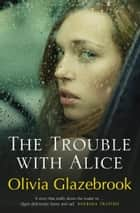 The Trouble with Alice ebook by Olivia Glazebrook