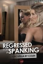 Regressed for a Spanking ebook by Colin