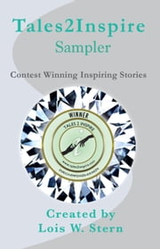 Tales2Inspire: A Sampler of Six Complete Stories ebook by Lois W. Stern