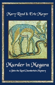 Murder in Megara - A John, the Lord Chamberlain Mystery ebook by Eric Mayer,Mary Reed