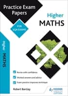 Higher Maths: Practice Papers for SQA Exams ebook by Bob Barclay