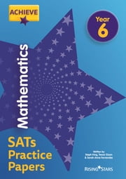 Achieve Mathematics SATs Practice Papers Year 6 ebook by Steph King, Trevor Dixon, Sarah-Anne Fernandes