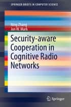 Security-aware Cooperation in Cognitive Radio Networks ebook by Ning Zhang, Jon W. Mark