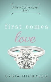 First Comes Love - New Castle, #1 ebook by Lydia Michaels