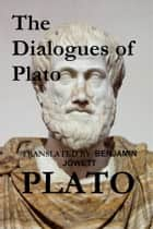 The Dialogues of Plato (Translated) ebook by Plato